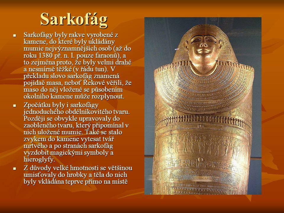Sarkofág Sarkofágy byly rakve vyrobené z kamene, do které byly ukládány mumie nejvýznamnějších osob (až do roku 1380 př.
