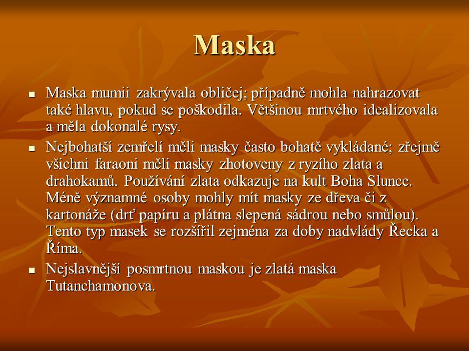 Maska Maska mumii zakrývala obličej; případně mohla nahrazovat také hlavu, pokud se poškodila.