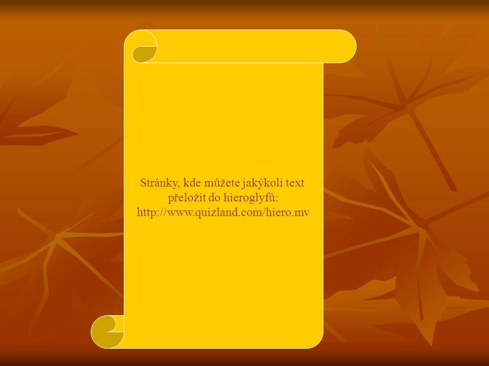 Stránky, kde můžete jakýkoli text přeložit do hieroglyfů: http://www.quizland.com/hiero.mv