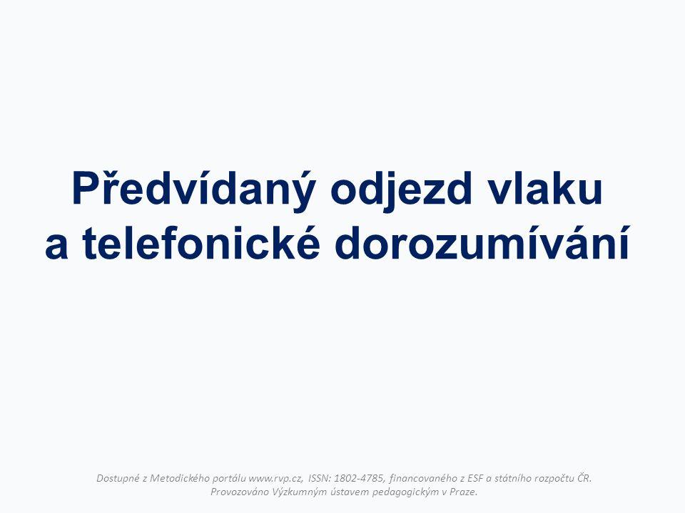 Předvídaný odjezd vlaku a telefonické dorozumívání Dostupné z Metodického portálu www.rvp.cz, ISSN: 1802-4785, financovaného z ESF a státního rozpočtu