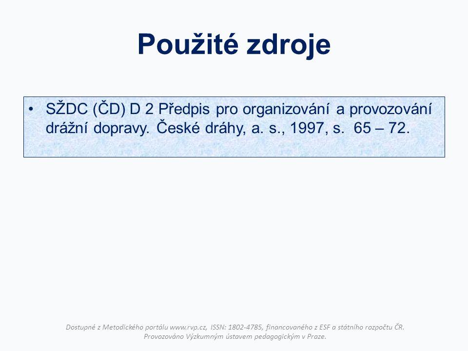 Použité zdroje SŽDC (ČD) D 2 Předpis pro organizování a provozování drážní dopravy. České dráhy, a. s., 1997, s. 65 – 72. Dostupné z Metodického portá