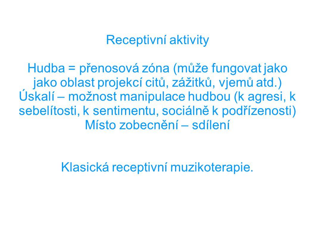 Receptivní aktivity Hudba = přenosová zóna (může fungovat jako jako oblast projekcí citů, zážitků, vjemů atd.) Úskalí – možnost manipulace hudbou (k a
