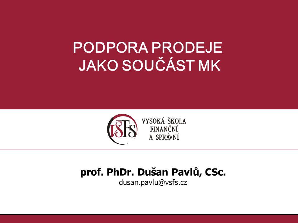 12. prof. PhDr. Dušan Pavlů, CSc., dusan.pavlu@vsfs.cz :: PODPORA PRODEJE JAKO SOUČÁST MK