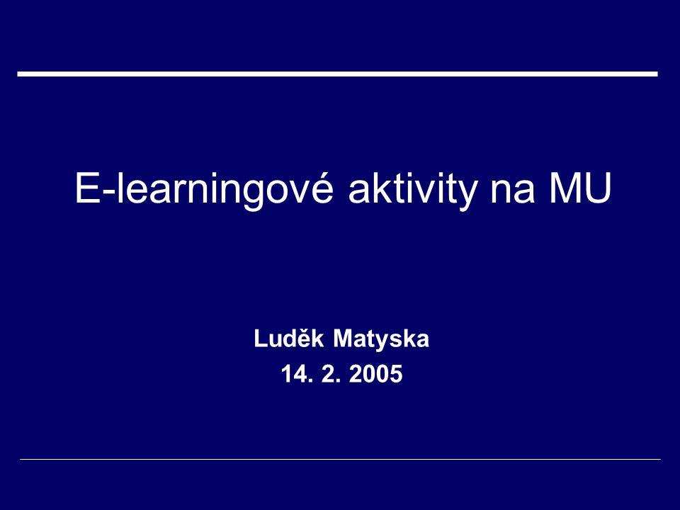 E-learningové aktivity na MU Luděk Matyska 14. 2. 2005