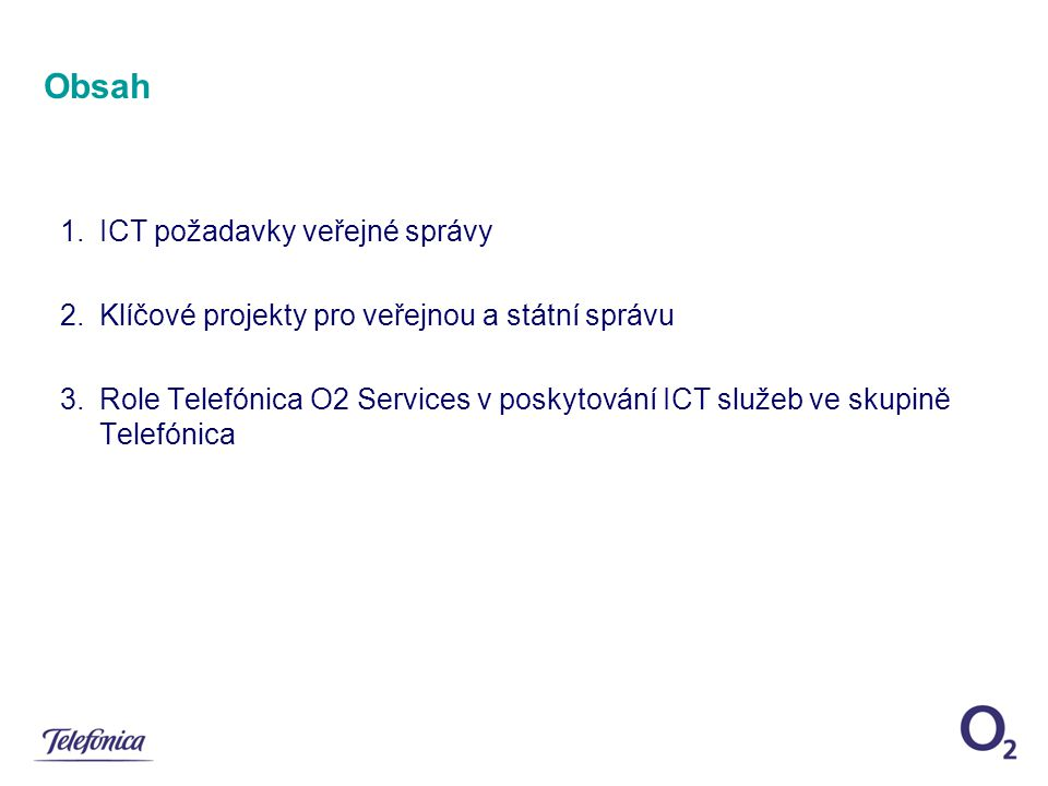 Obsah 1.ICT požadavky veřejné správy 2.Klíčové projekty pro veřejnou a státní správu 3.Role Telefónica O2 Services v poskytování ICT služeb ve skupině