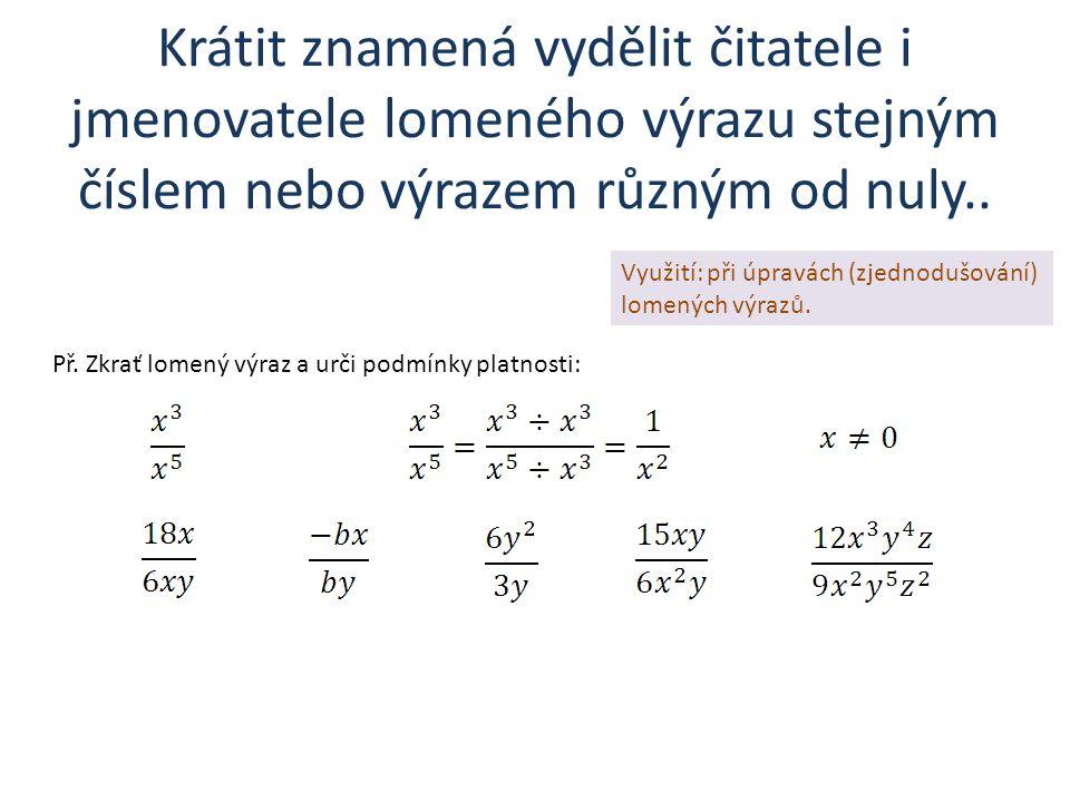 Krátit znamená vydělit čitatele i jmenovatele lomeného výrazu stejným číslem nebo výrazem různým od nuly.. Využití: při úpravách (zjednodušování) lome