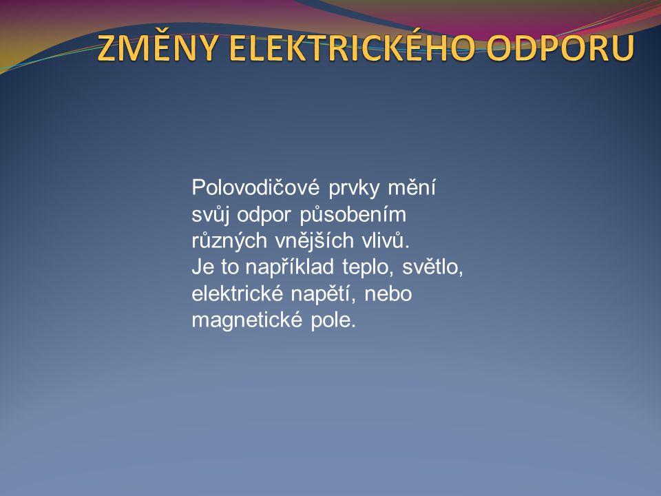 Polovodičové prvky mění svůj odpor působením různých vnějších vlivů.