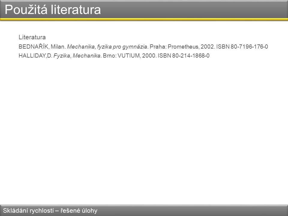 Použitá literatura Literatura BEDNAŘÍK, Milan.Mechanika, fyzika pro gymnázia.