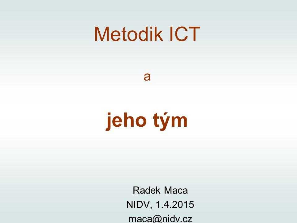 Metodik ICT a jeho tým Radek Maca NIDV, 1.4.2015 maca@nidv.cz