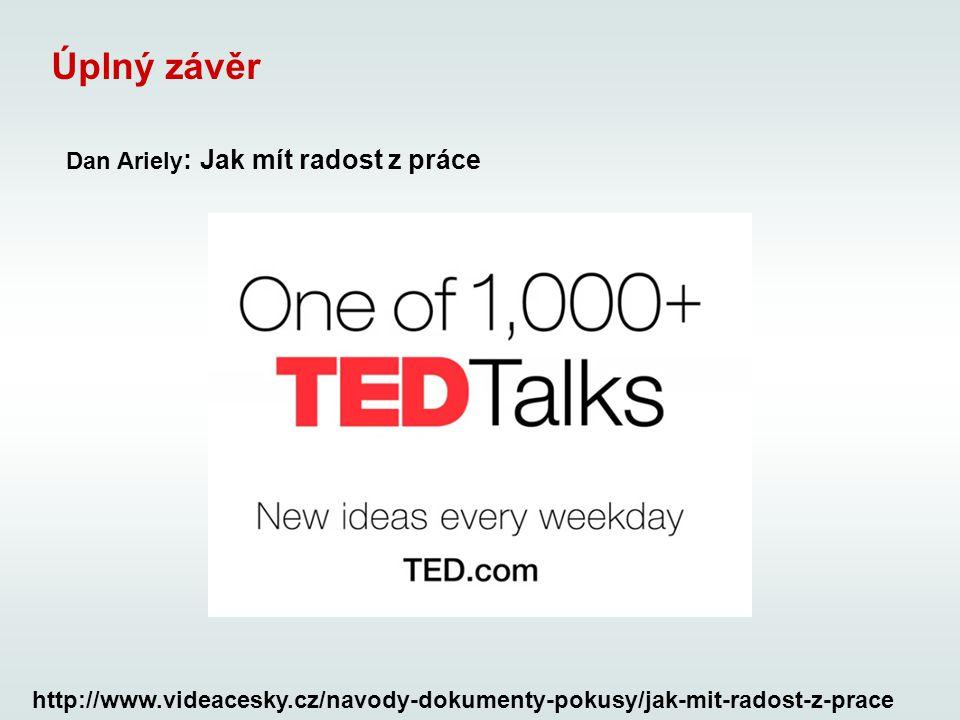 Úplný závěr Dan Ariely : Jak mít radost z práce http://www.videacesky.cz/navody-dokumenty-pokusy/jak-mit-radost-z-prace