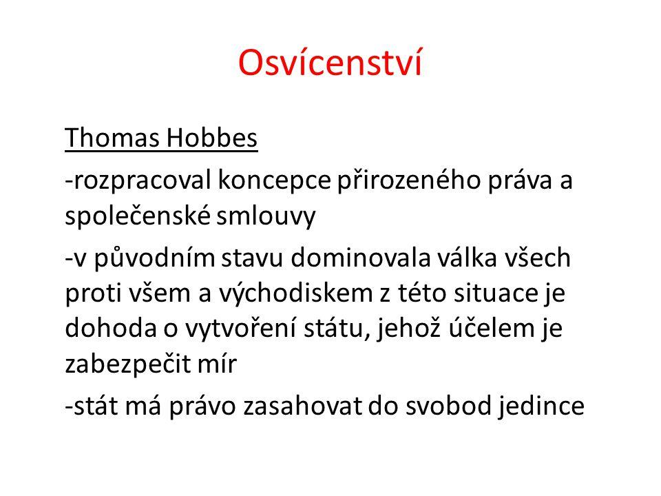 Osvícenství Thomas Hobbes -rozpracoval koncepce přirozeného práva a společenské smlouvy -v původním stavu dominovala válka všech proti všem a východiskem z této situace je dohoda o vytvoření státu, jehož účelem je zabezpečit mír -stát má právo zasahovat do svobod jedince