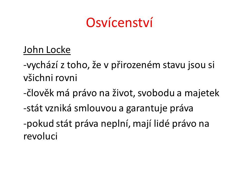 Osvícenství John Locke -vychází z toho, že v přirozeném stavu jsou si všichni rovni -člověk má právo na život, svobodu a majetek -stát vzniká smlouvou a garantuje práva -pokud stát práva neplní, mají lidé právo na revoluci
