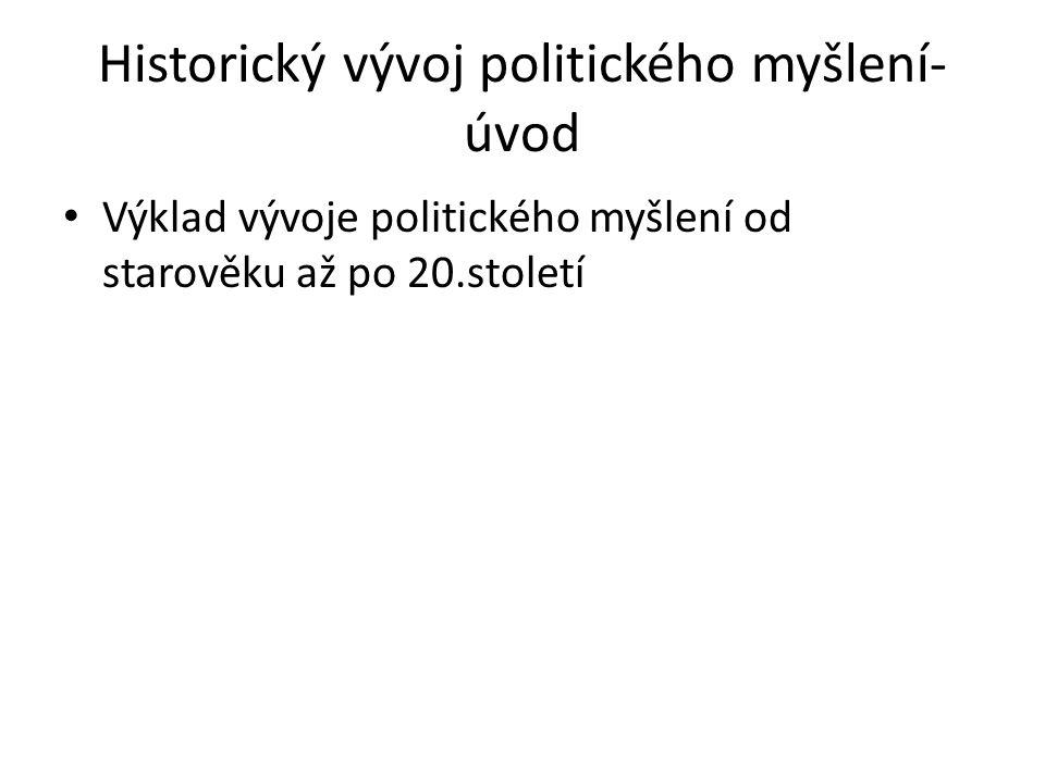 Historický vývoj politického myšlení- úvod Výklad vývoje politického myšlení od starověku až po 20.století