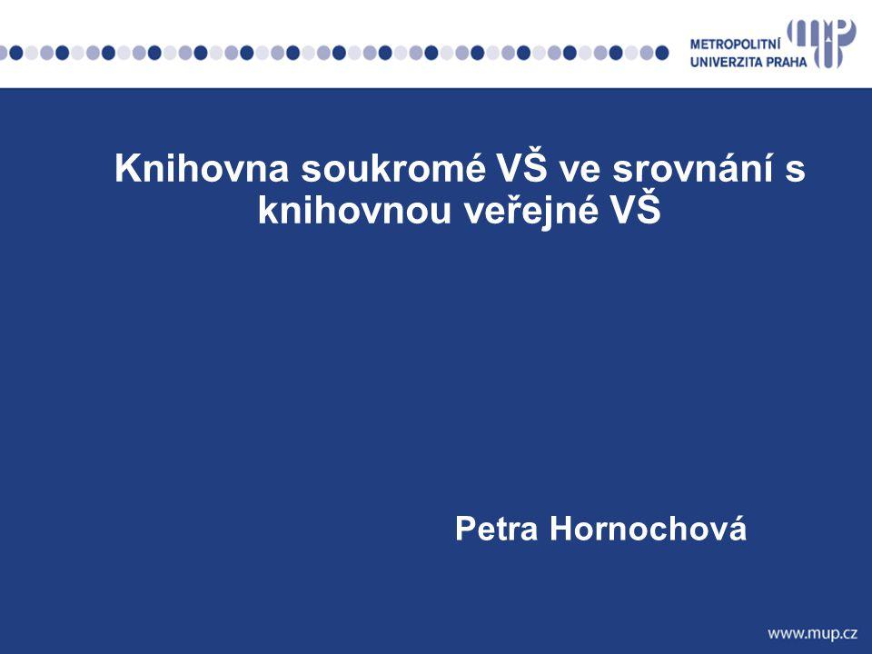 Petra Hornochová Knihovna soukromé VŠ ve srovnání s knihovnou veřejné VŠ