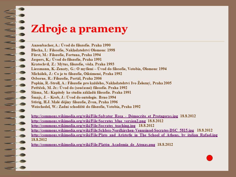 Zdroje a prameny Anzenbacher, A.: Úvod do filozofie. Praha 1990 Blecha, I.: Filosofie, Nakladatelství Olomouc 1998 Fürst, M.: Filozofie, Fortuna, Prah