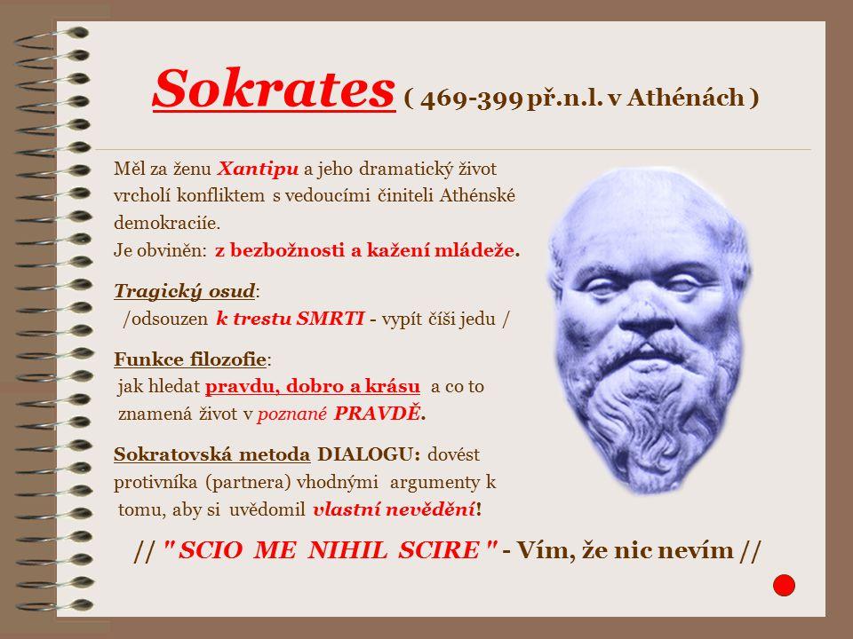 Měl za ženu Xantipu a jeho dramatický život vrcholí konfliktem s vedoucími činiteli Athénské demokraciíe. Je obviněn: z bezbožnosti a kažení mládeže.
