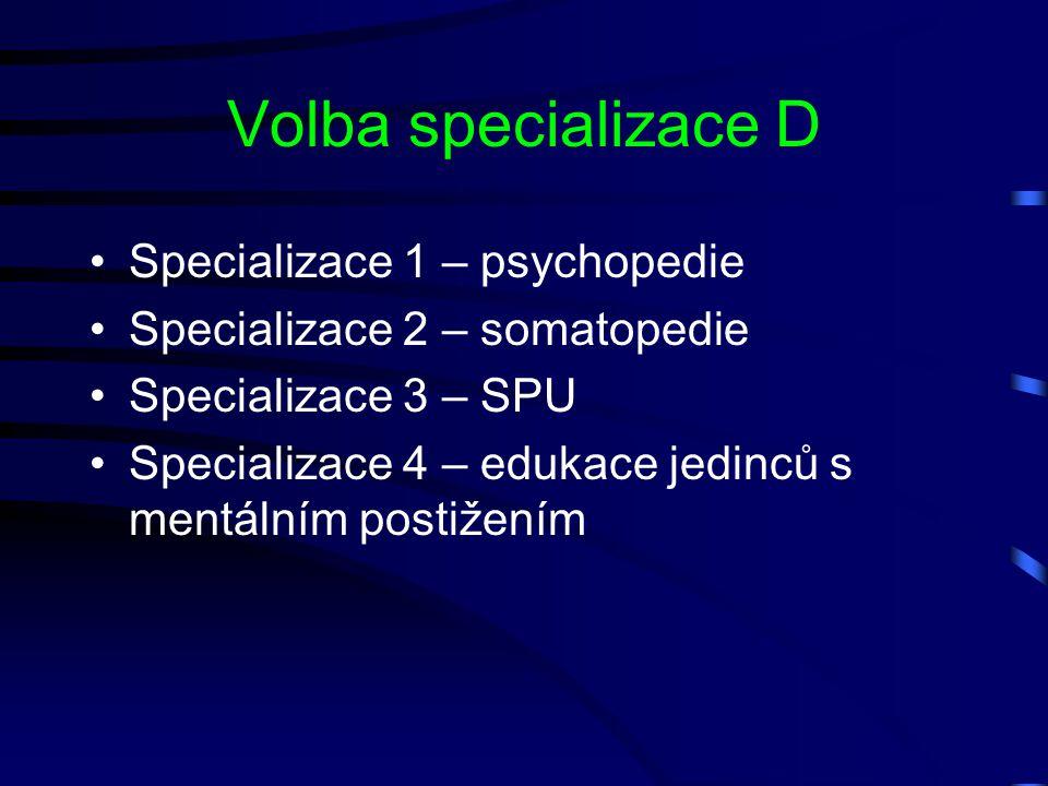 Volba specializace D Specializace 1 – psychopedie Specializace 2 – somatopedie Specializace 3 – SPU Specializace 4 – edukace jedinců s mentálním posti