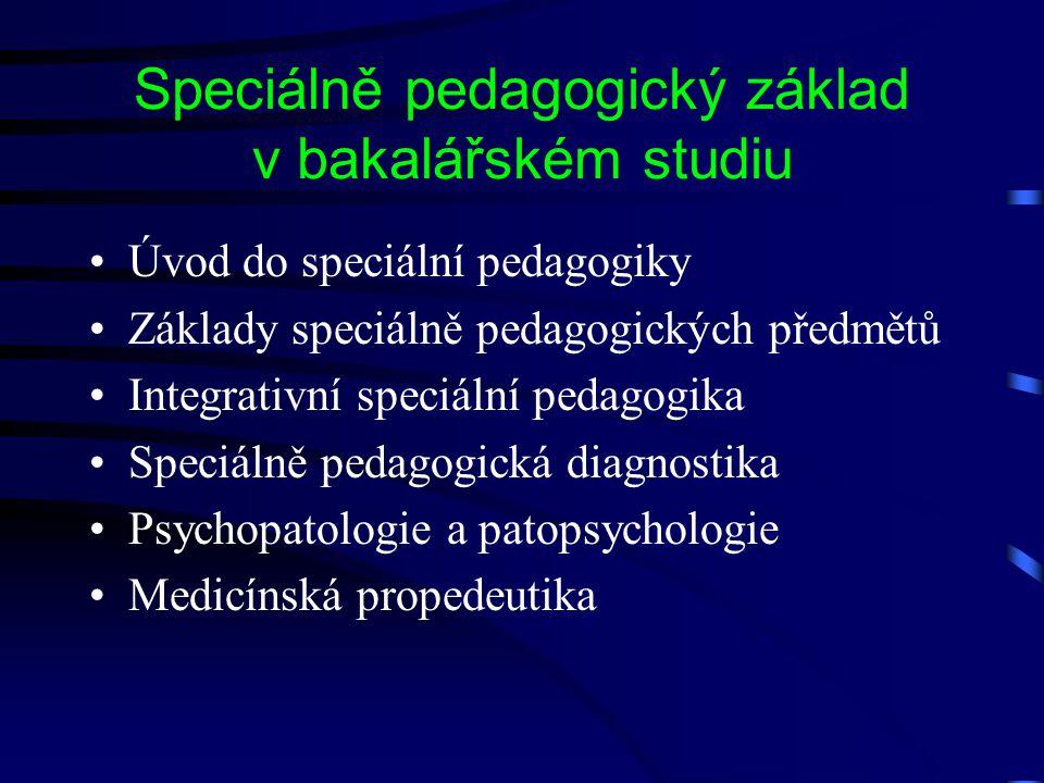 Speciálně pedagogický základ v bakalářském studiu Úvod do speciální pedagogiky Základy speciálně pedagogických předmětů Integrativní speciální pedagog