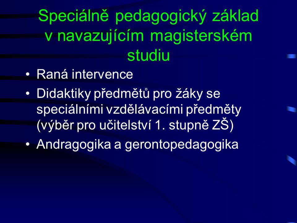 Speciálně pedagogický základ v navazujícím magisterském studiu Raná intervence Didaktiky předmětů pro žáky se speciálními vzdělávacími předměty (výběr