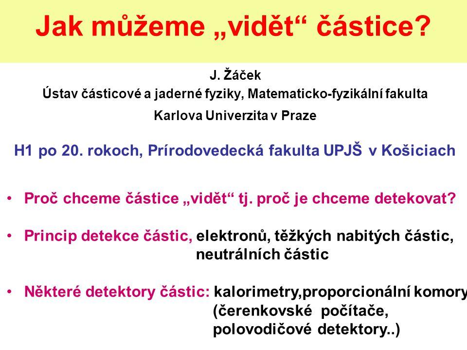 22.5.2008UPJŠ, Košice2 Proč chceme částice detekovat.