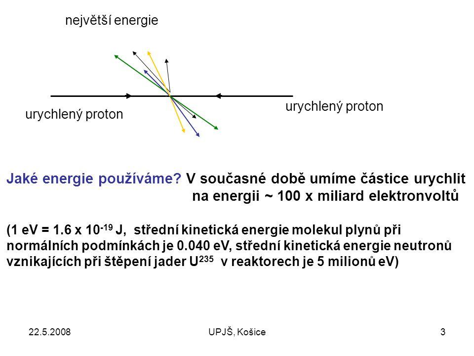 22.5.2008UPJŠ, Košice24 v F B x y 2 Válcová proporcionální komora Částice prochází kolem anod a způsobí signál na anodách proporcionálních komor.