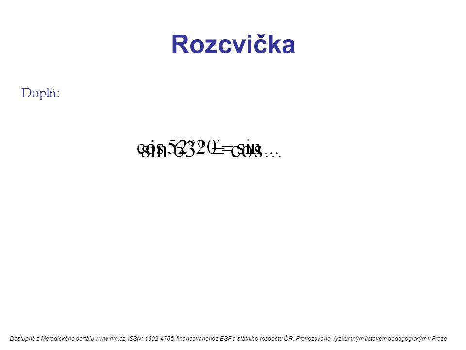 Goniometrické funkce Pro náro č né Standardní Pokus se dokázat, ž e platí: Ur č i velikost úhlu  : 7 4  a c b  Dostupné z Metodického portálu www.rvp.cz, ISSN: 1802-4785, financovaného z ESF a státního rozpočtu ČR.