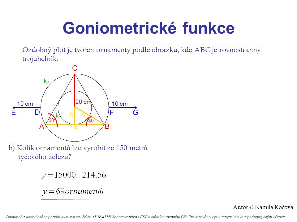 Goniometrické funkce Ozdobný plot je tvo ř en ornamenty podle obrázku, kde ABC je rovnostranný trojúhelník.