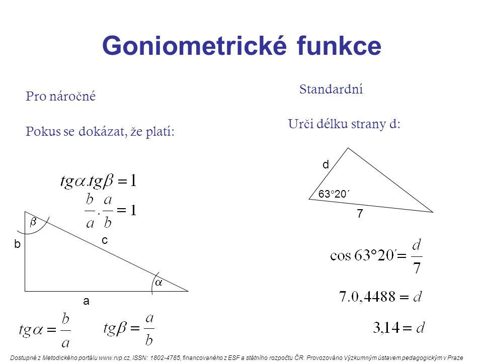 Goniometrické funkce Pro náro č né Z ur č ité vzdálenosti je vid ě t vrchol televizního vysíla č e pod úhlem  = 56 o 20´.