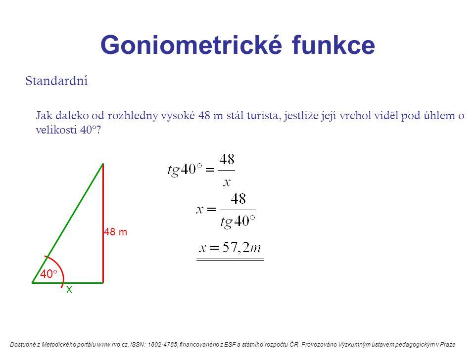 Goniometrické funkce Standardní Jak daleko od rozhledny vysoké 48 m stál turista, jestli ž e její vrchol vid ě l pod úhlem o velikosti 40  .