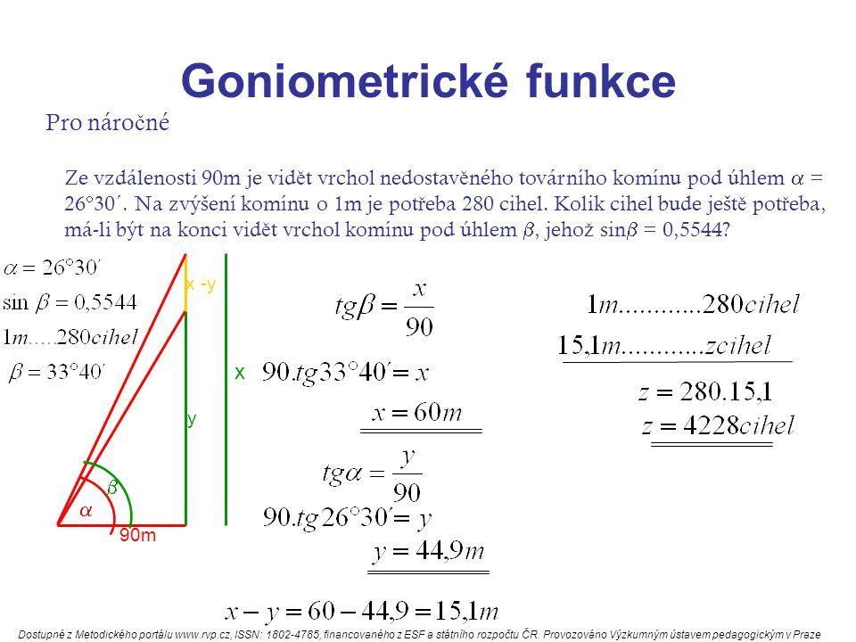 Goniometrické funkce Pro náro č né Ze vzdálenosti 90m je vid ě t vrchol nedostav ě ného továrního komínu pod úhlem  = 26  30´.