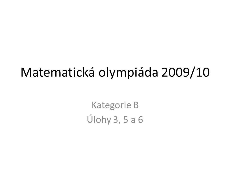 Matematická olympiáda 2009/10 Kategorie B Úlohy 3, 5 a 6