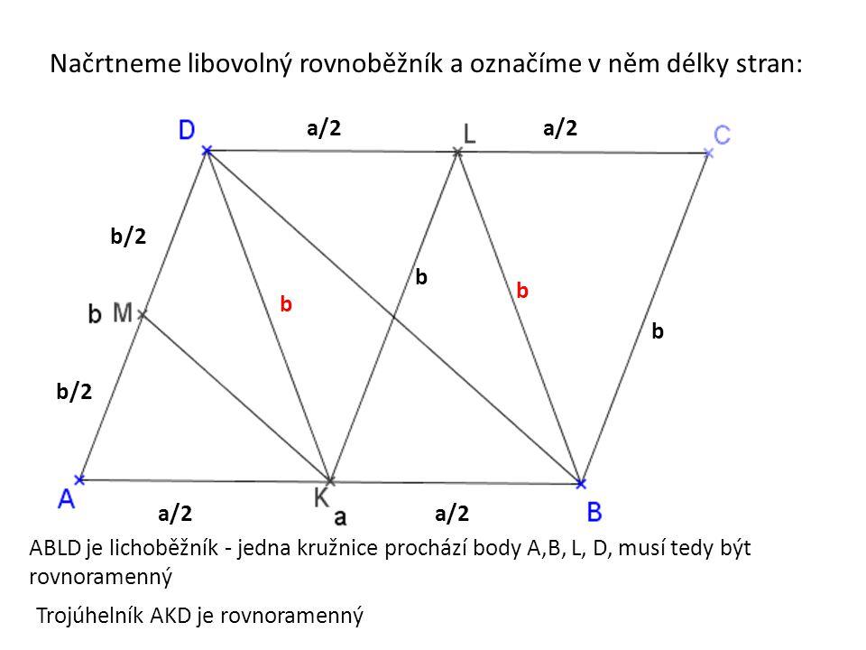 a/2 b b/2 b b b Trojúhelník AKM je rovnoramenný KLDM je lichoběžník - jedna kružnice prochází body K, L, D, M, musí tedy být rovnoramenný a/2 Protože KM je střední příčka trojúhelníku ABD, BD = a a