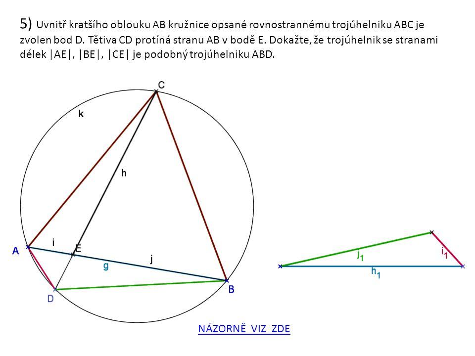 5) Uvnitř kratšího oblouku AB kružnice opsané rovnostrannému trojúhelniku ABC je zvolen bod D. Tětiva CD protíná stranu AB v bodě E. Dokažte, že trojú