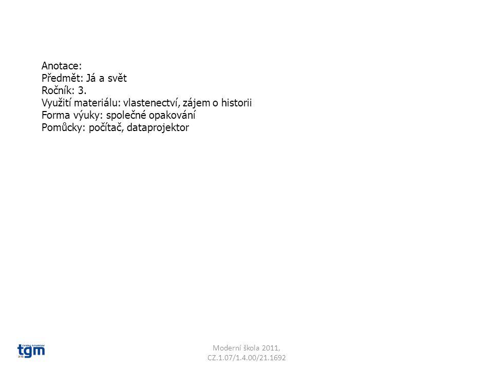 Anotace: Předmět: Já a svět Ročník: 3. Využití materiálu: vlastenectví, zájem o historii Forma výuky: společné opakování Pomůcky: počítač, dataprojekt