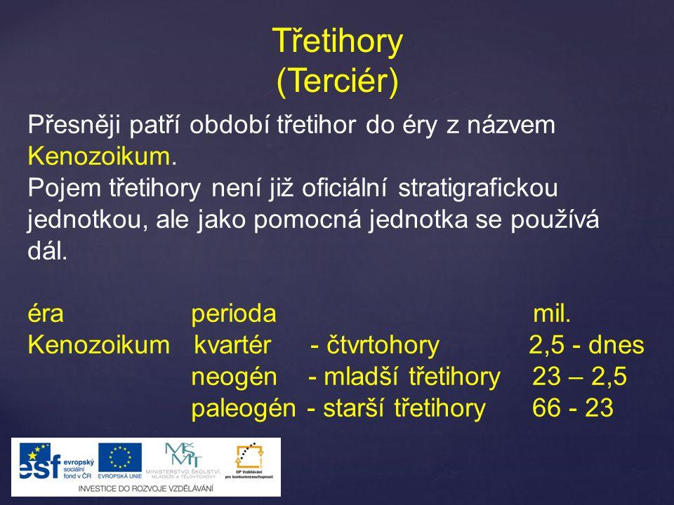 Třetihory (Terciér) Přesněji patří období třetihor do éry z názvem Kenozoikum. Pojem třetihory není již oficiální stratigrafickou jednotkou, ale jako