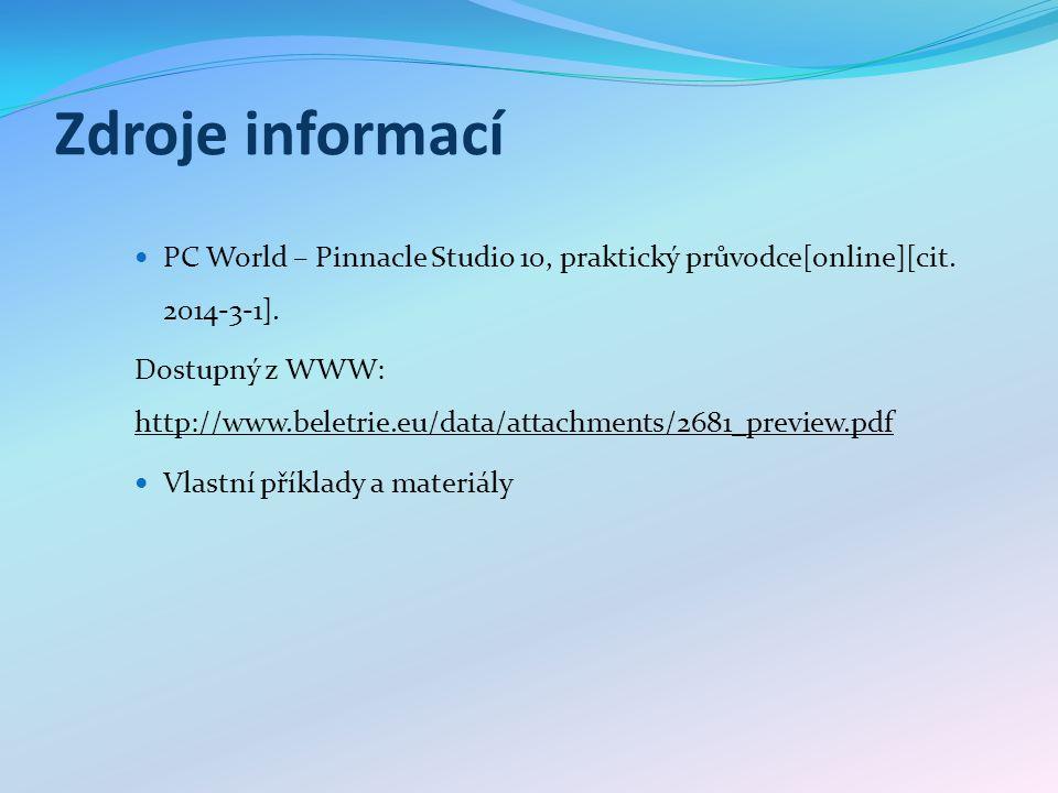 Zdroje informací PC World – Pinnacle Studio 10, praktický průvodce[online][cit. 2014-3-1]. Dostupný z WWW: http://www.beletrie.eu/data/attachments/268