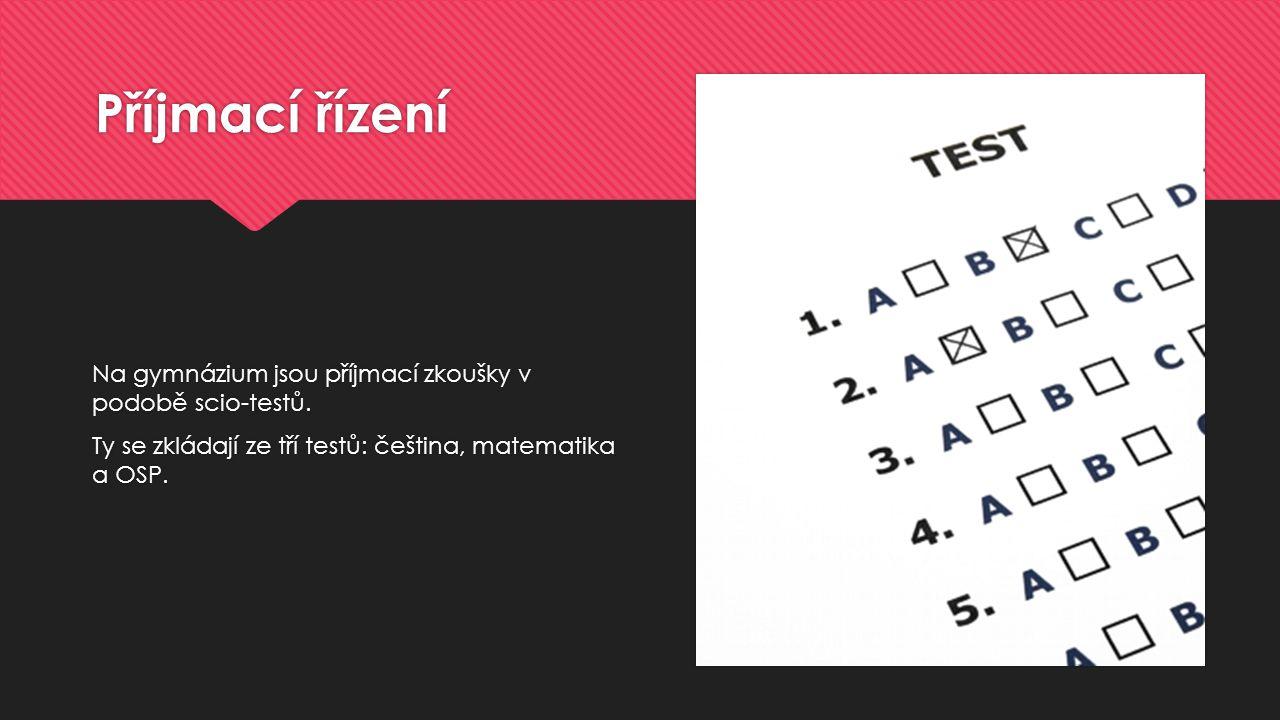 Příjmací řízení Na gymnázium jsou příjmací zkoušky v podobě scio-testů. Ty se zkládají ze tří testů: čeština, matematika a OSP. Na gymnázium jsou příj