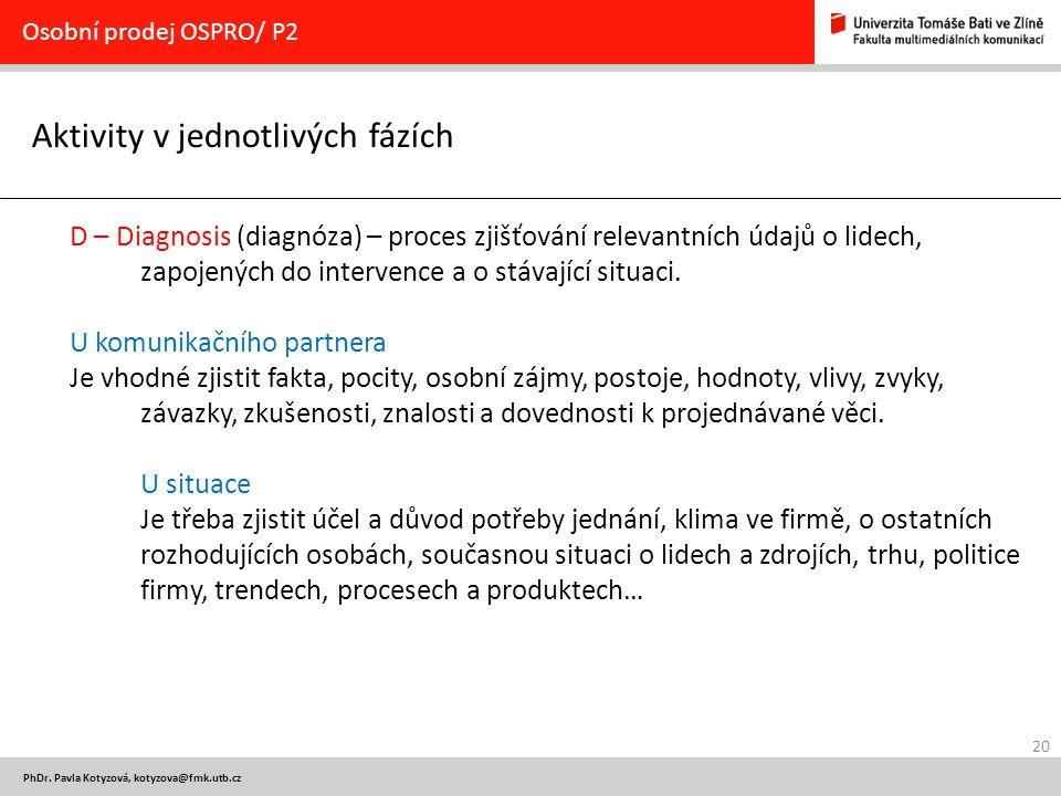 20 PhDr. Pavla Kotyzová, kotyzova@fmk.utb.cz Aktivity v jednotlivých fázích Osobní prodej OSPRO/ P2 D – Diagnosis (diagnóza) – proces zjišťování relev