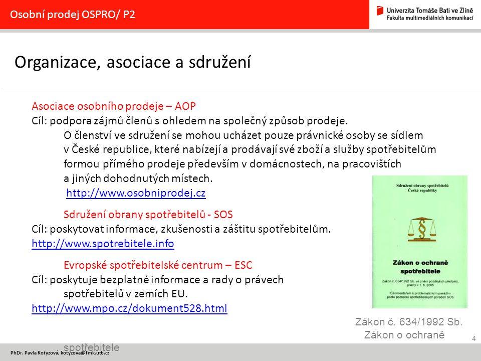4 PhDr. Pavla Kotyzová, kotyzova@fmk.utb.cz Organizace, asociace a sdružení Osobní prodej OSPRO/ P2 Asociace osobního prodeje – AOP Cíl: podpora zájmů