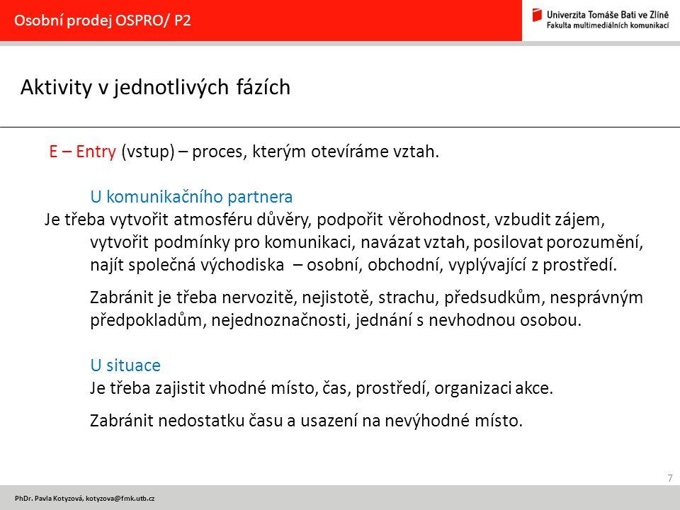 7 PhDr. Pavla Kotyzová, kotyzova@fmk.utb.cz Aktivity v jednotlivých fázích Osobní prodej OSPRO/ P2 E – Entry (vstup) – proces, kterým otevíráme vztah.