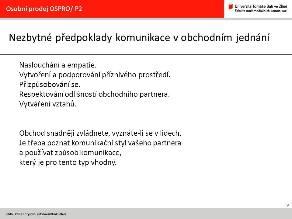 9 PhDr. Pavla Kotyzová, kotyzova@fmk.utb.cz Nezbytné předpoklady komunikace v obchodním jednání Osobní prodej OSPRO/ P2 Naslouchání a empatie. Vytvoře