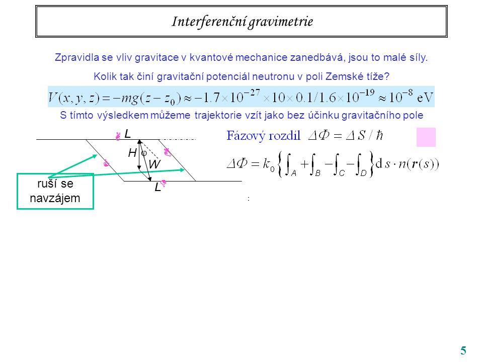 5 Interferenční gravimetrie Zpravidla se vliv gravitace v kvantové mechanice zanedbává, jsou to malé síly. Kolik tak činí gravitační potenciál neutron
