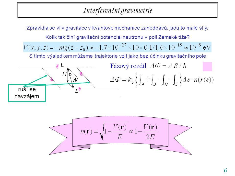 6 Interferenční gravimetrie Zpravidla se vliv gravitace v kvantové mechanice zanedbává, jsou to malé síly. Kolik tak činí gravitační potenciál neutron