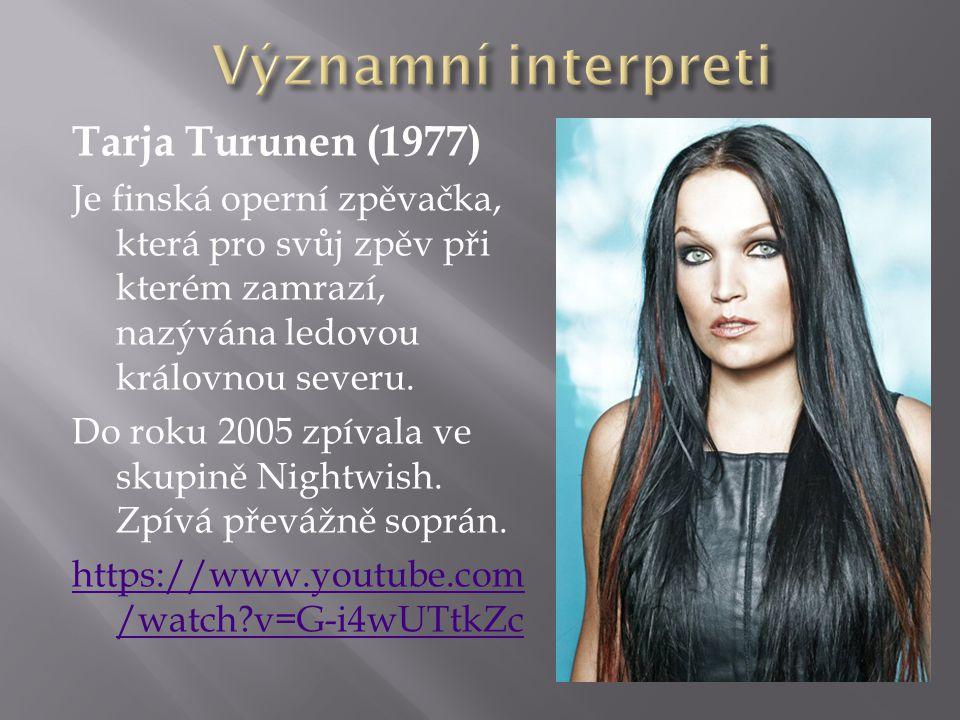 Tarja Turunen (1977) Je finská operní zpěvačka, která pro svůj zpěv při kterém zamrazí, nazývána ledovou královnou severu.