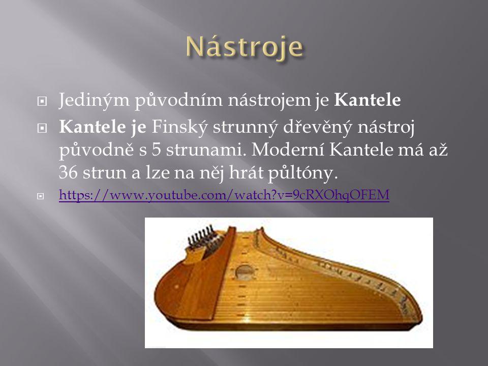  Jediným původním nástrojem je Kantele  Kantele je Finský strunný dřevěný nástroj původně s 5 strunami.