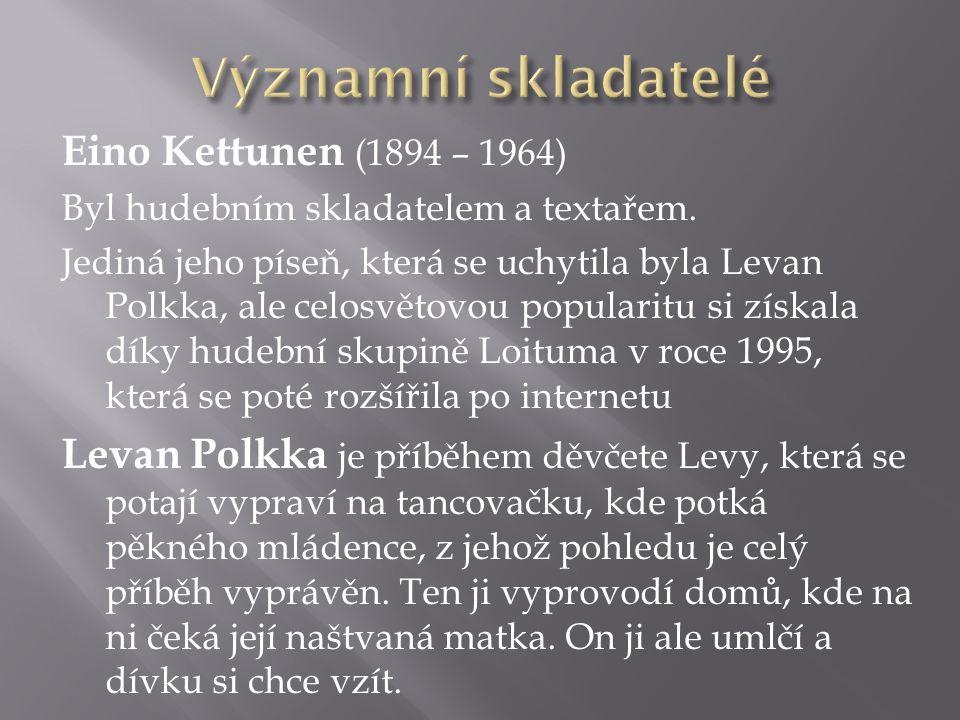 Eino Kettunen (1894 – 1964) Byl hudebním skladatelem a textařem.