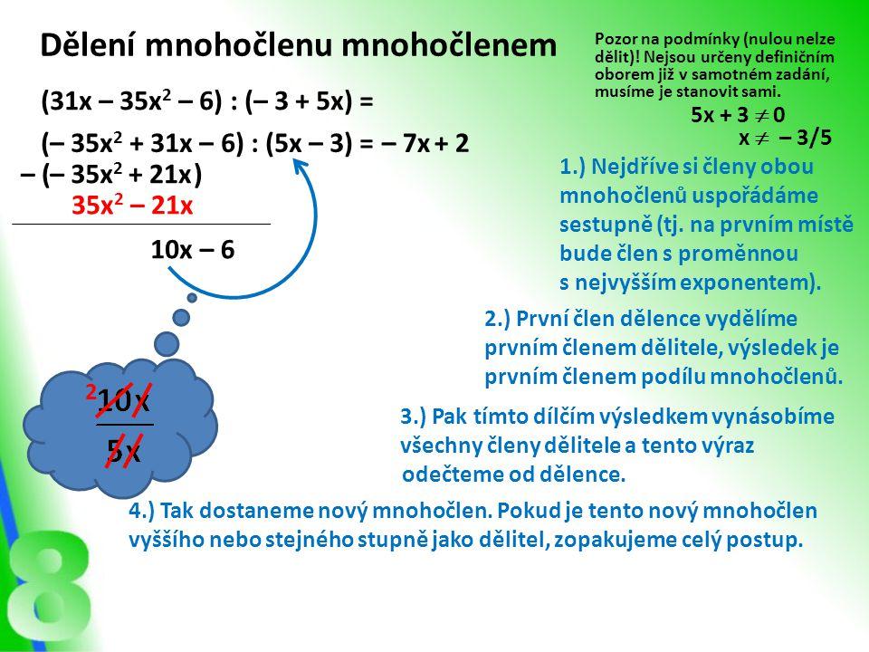 Dělení mnohočlenu mnohočlenem (31x – 35x 2 – 6) : (– 3 + 5x) = Pozor na podmínky (nulou nelze dělit).