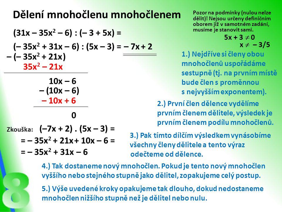 Příklady Vypočítej a stanov podmínky: (2x 2 + 13x + 20) : (x + 4) (2x 2 + 13x + 20) : (x + 4) =2x + 8x 2x 2 – ( ) 5x + 20 + 5 + 20 5x – ( ) 0 Podmínky: x + 4  0 x  – 4 Zkouška:(2x + 5).