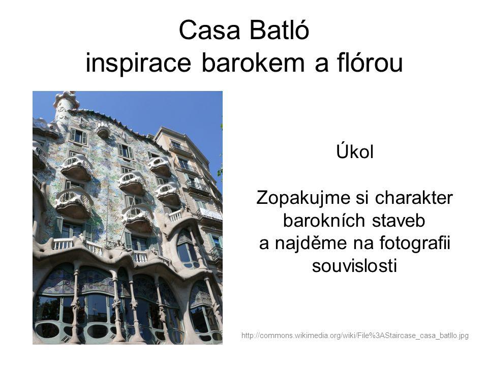 Casa Batló inspirace barokem a flórou http://commons.wikimedia.org/wiki/File%3AStaircase_casa_batllo.jpg Úkol Zopakujme si charakter barokních staveb a najděme na fotografii souvislosti