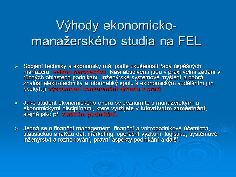 Výhody ekonomicko- manažerského studia na FEL  Spojení techniky a ekonomiky má, podle zkušeností řady úspěšných manažerů, velkou perspektivu.